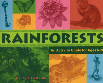Rainforests An Activity Guide for Ages 6-9 by Nancy F. Castaldo