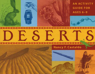 Deserts An Activity Guide for Ages 6-9 by Nancy F. Castaldo
