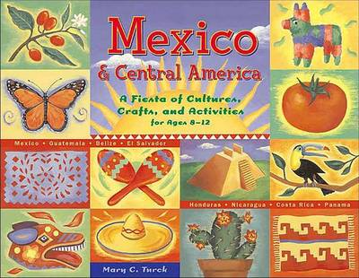 Mexico and Central America A Fiesta of Cultures, Crafts, and Activities for Ages 8-12 by Mary C. Turck