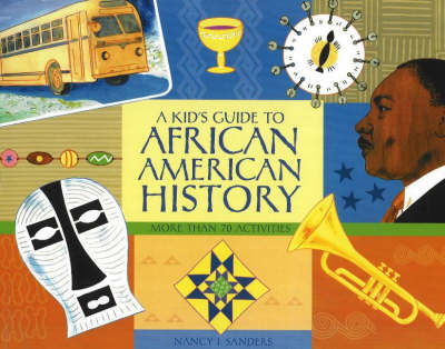 A Kid's Guide to African American History More than 70 Activities by Nancy I. Sanders