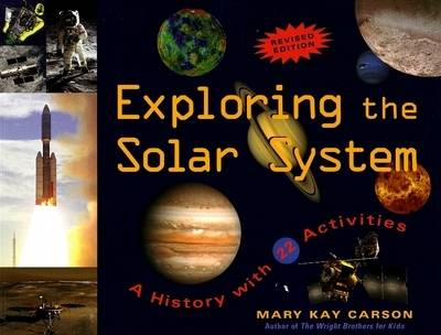 Exploring the Solar System A History with 22 Activities by Mary Kay Carson