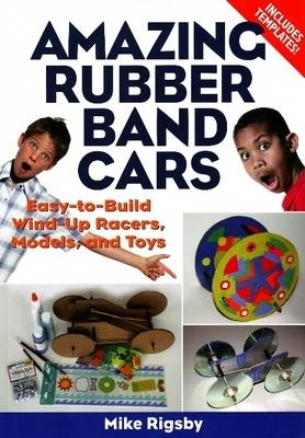 Amazing Rubber Band Cars by Mike Rigsby