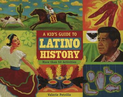 A Kid's Guide to Latino History More than 50 Activities by Valerie Petrillo