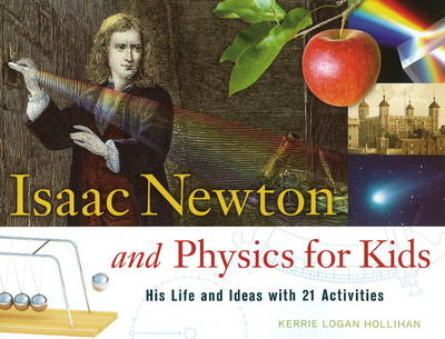 Isaac Newton and Physics for Kids His Life and Ideas with 21 Activities by Kerrie Logan Hollihan