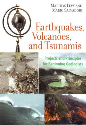 Earthquakes, Volcanoes, and Tsunamis Projects and Principles for Beginning Geologists by Matthys Levy, Mario Salvadori