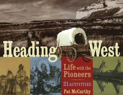 Heading West Life with the Pioneers, 21 Activities by Pat McCarthy