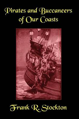 Buccaneers and Pirates of Our Coasts by Frank R Stockton