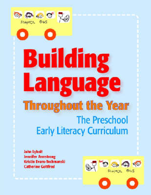 Building Language Throughout the Year The Preschool Early Literacy Curriculum by John Lybolt, Jennifer Armstrong, Kristin Evans, Catherine Gottfred
