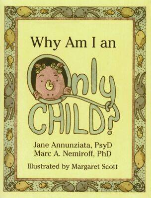 Why am I an Only Child? by Marc A. Nemiroff, Jane Annunziata
