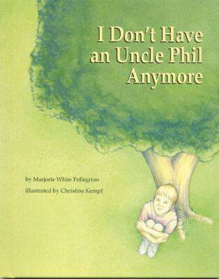 I Don't Have an Uncle Phil Anymore by Marjorie White Pellegrino