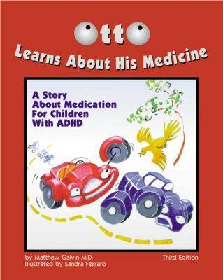 Otto Learns About His Medicine A Story About Medication for Children with ADHD by Matthew Galvin