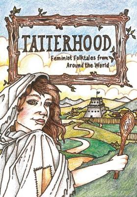 Tatterhood Feminist Folktales from Around the World by Ethel Johnston Phelps
