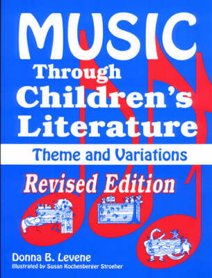 Music Through Children's Literature Grades Pre K-6 Musical Activities with Children's Literature by Donna B. Levene