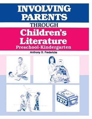 Involving Parents Through Children's Literature Grades Preschool and Kindergarten Preschool-Kindergarten by Anthony D. Fredericks