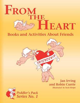 From the Heart Books and Activities About Friends by Jan Irving, Robin Currie, Roberta H. Currie