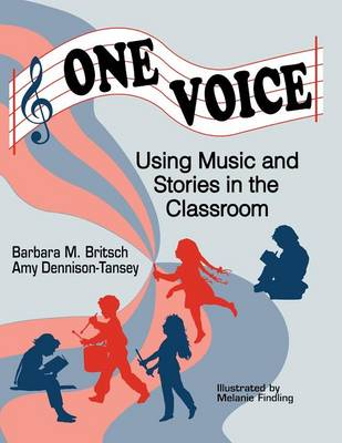 One Voice Music and Stories in the Classroom by Barbara Martin Britsch, Amy Dennison