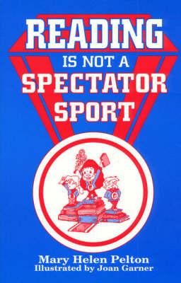 Reading is Not Spectator Sport by Mary Helen Pelton