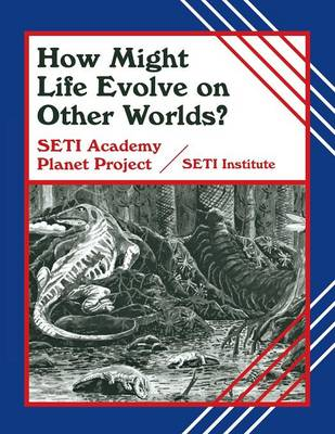 How Might Life Evolve on Other Worlds? by SETI Institute