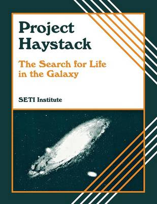 Project Haystack The Search for Life in the Galaxy by SETI Institute