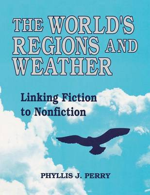 The World's Regions and Weather Linking Fiction to Nonfiction by Phyllis J. Perry