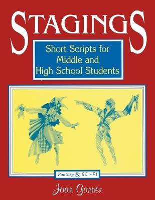 Stagings Short Scripts for Middle and High School Students by Joan P. Garner