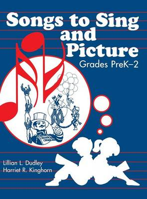 Songs to Sing and Picture Grades PreK-2 by Lillian L Dudley, Harriet R. Kinghorn