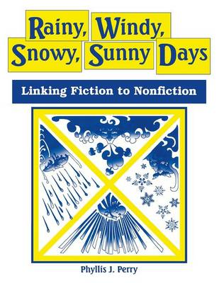 Rainy, Windy, Snowy, Sunny Days Linking Fiction to Nonfiction by Phyllis J. Perry