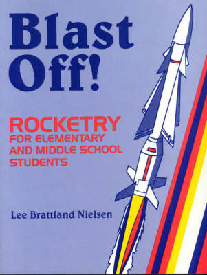 Blast Off! Rocketry for Elementary and Middle School Students by Leona Nielsen