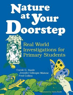 Nature at Your Doorstep Real World Investigations by Carole G. Basile, Fred Collins, Jennifer Gillespie-Malone