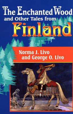 The Enchanted Wood and Other Tales from Finland by Norma J. Livo, George O. Livo