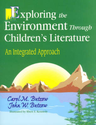 Exploring the Environment Through Children's Literature An Integrated Approach by John W. Butzow, Carol M. Butzow