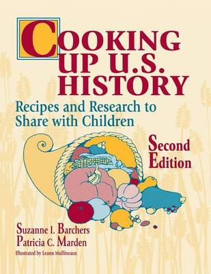 Cooking Up U.S. History Recipes and Research to Share with Children, 2nd Edition by Suzanne I. Barchers, Patricia C. Marden