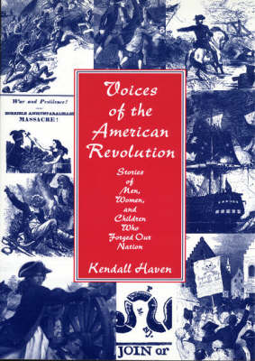 Voices of the American Revolution Stories of Men, Women and Children Who Forged Our Nation by Kendall Haven