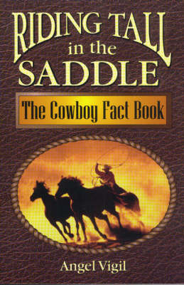 Riding Tall in the Saddle The Cowboy Fact Book by Angel Vigil