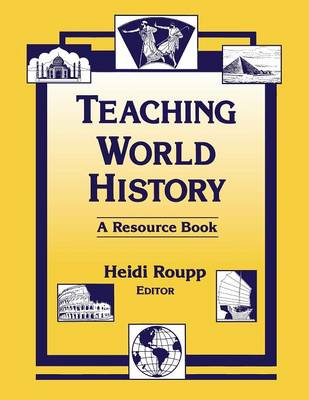 Teaching World History: A Resource Book A Resource Book by Heidi Roupp