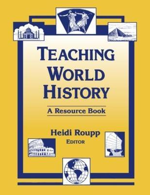 Teaching World History A Resource Book by Heidi Roupp
