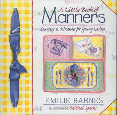 Little Book of Manners Etiquette for Young Ladies by Emilie Barnes, Ann Christian Buchanan