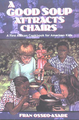 A Good Soup Attracts Chairs A First African Cookbook for American Kids by Fran Osseo-Asare