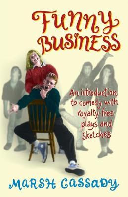 Funny Business An Introduction to Comedy with Royalty-Free Plays & Sketches by Marsh Cassady
