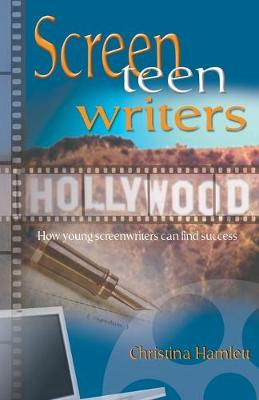 Screen Teen Writers How Young Screenwriters Can Find Success by Christina Hamlett