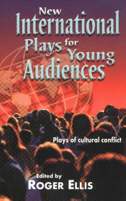 New International Plays for Young Audiences Plays of Cultural Conflict by Roger Ellis