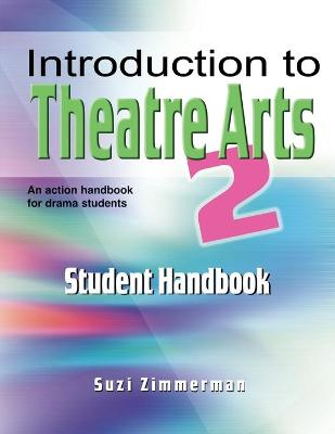 Introduction to Theatre Arts Student Handbook by Suzi Zimmerman
