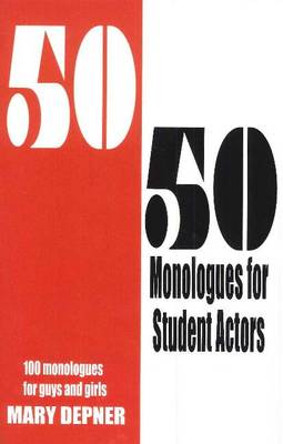 50/50 Monologues for Student Actors 100 Monologues for Guys & Girls by Mary Depner