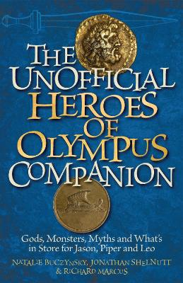 The Unofficial Heroes of Olympus Companion Gods, Monsters, Myths and What's in Store for Jason, Piper and Leo by Richard Marcus, Natalie Buczynsky, Jonathan Shelnutt