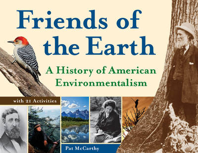 Friends of the Earth A History of American Environmentalism with 21 Activities by Pat McCarthy