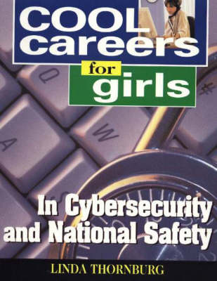 Cool Careers for Girls in Cybersecurity & National Safety by Linda Thornburg
