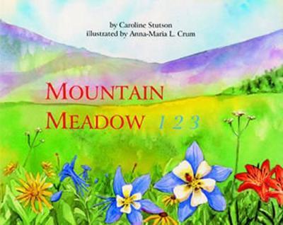 Mountain Meadow 123 by Caroline Stutson, Anna-Maria Crum