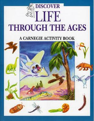 Discover Life Through the Ages A Carnegie Activity Book by Laura C. Beattie, Patte Kelley