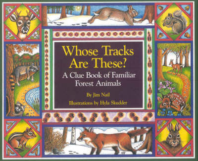 Whose Tracks Are These? A Clue Book of Familiar Forest Animals by James Nail