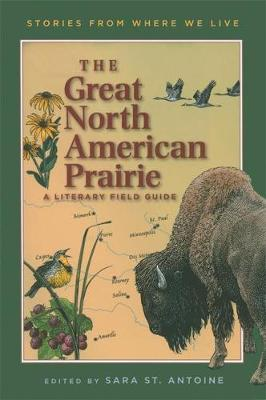 The Great North American Prairie A Literary Field Guide by Sara St. Antoine